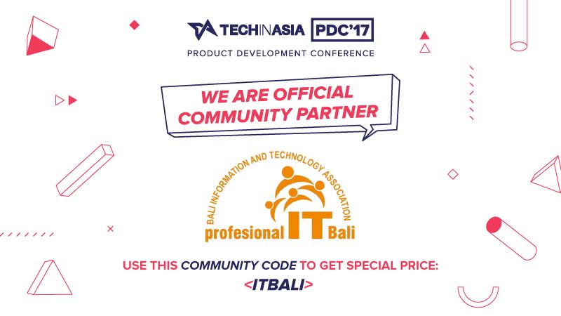Harga spesial untuk anggota Professional IT Bali di Tech in Asia PDC'17